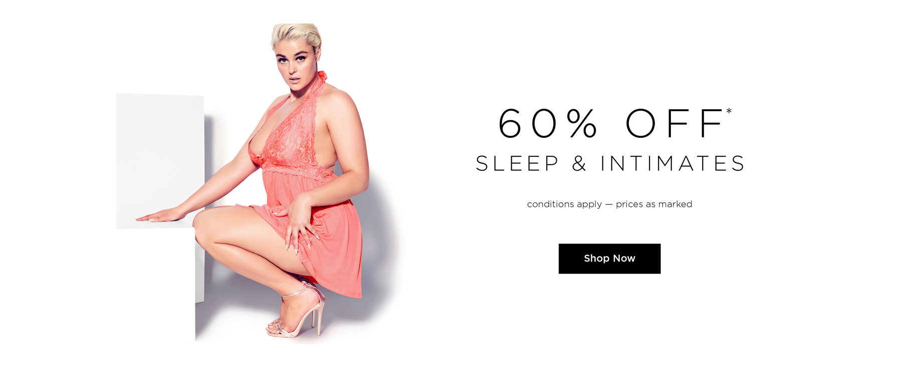 60% Off Sleep & Intimates. Conditions Apply - Prices as marked. Shop Sleepwear.