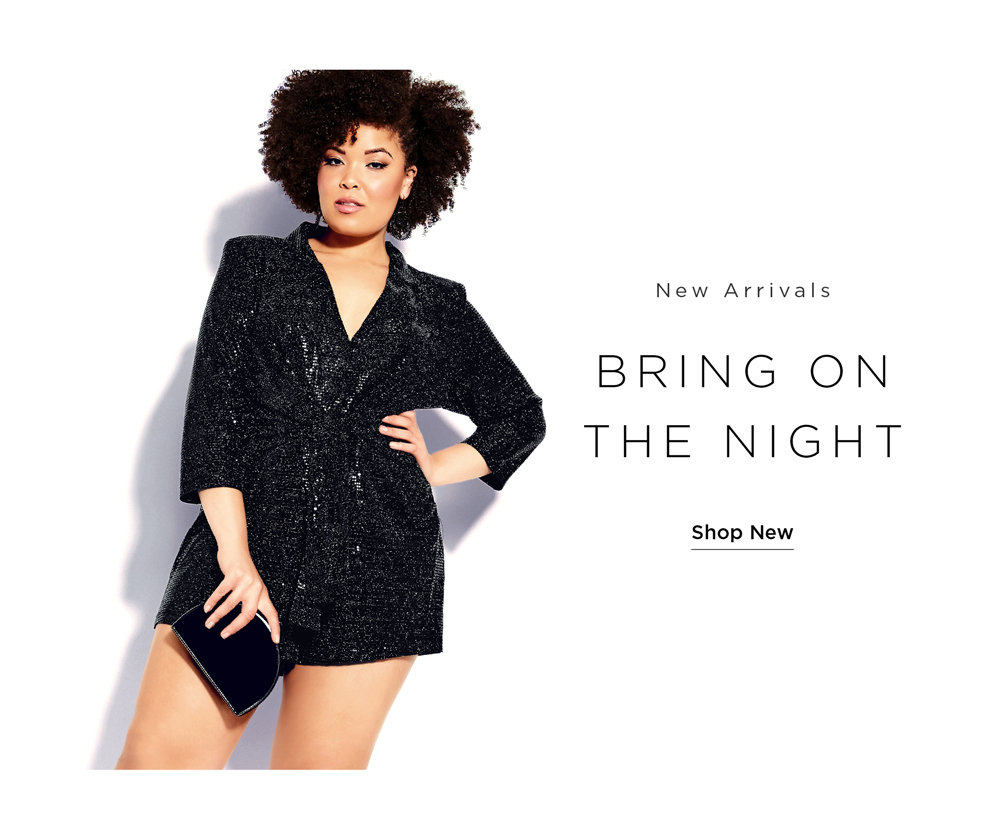 New Arrivlas Bring On the night. Shop New