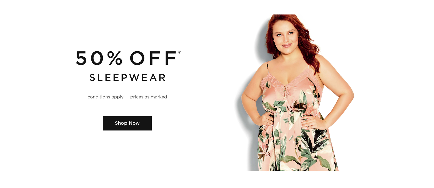 50% Off Sleepwear. Conditions apply - prices as marked. Shop Now.