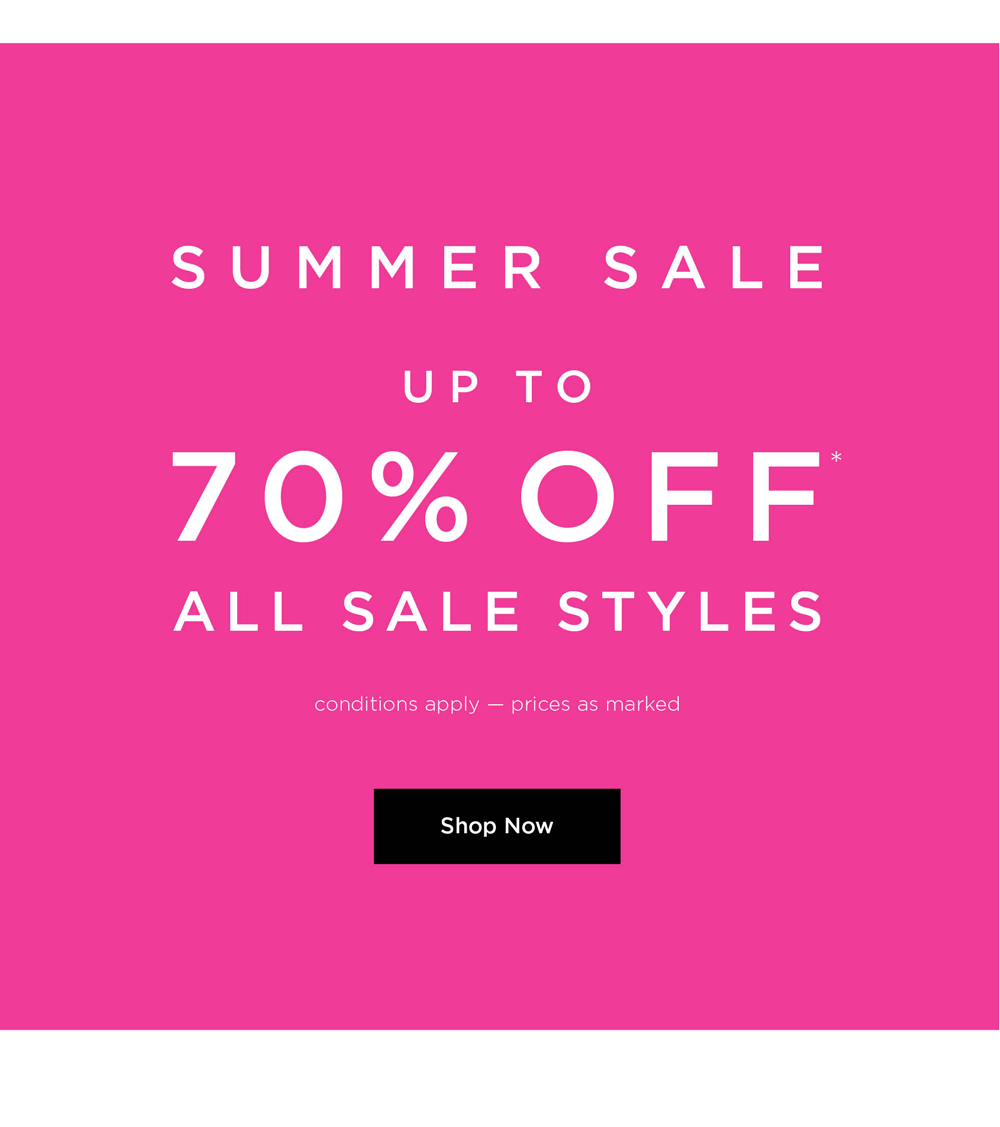 Summer sale up to 70% Off all sale styles. Conditions apply. Prices as marked. Shop Now.